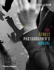 Street Photographers Manual - Gibson, David