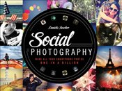 Social Photography : Make All Your Photos One in a Billion - Bowker, Daniela