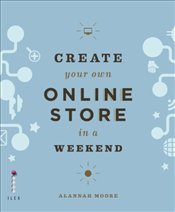 Create Your Own Online Store in a Weekend : Using WordPress and Other Easy Tools - Moore, Alannah