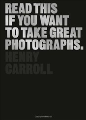 Read This If You Want to Take Great Photographs - Carroll, Henry
