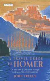 Travel Guide to Homer: On the Trail of Odysseus through Turkey and the Mediterranean - Freely, John