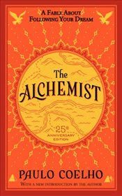Alchemist : The 25th Anniversary : A Fable About Following Your Dream - Coelho, Paulo