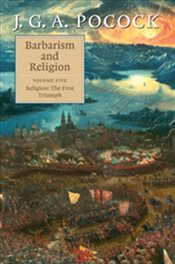Barbarism and Religion : Volume 5, Religion : The First Triumph - Pocock, J. G. A.