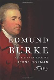 Edmund Burke : The First Conservative - Norman, Jesse