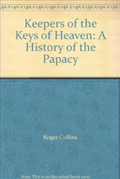 Keepers of the Keys of Heaven : A History of the Papacy - Collins, Roger
