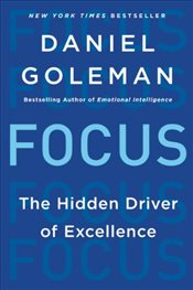 Focus : The Hidden Driver of Excellence - Goleman, Daniel