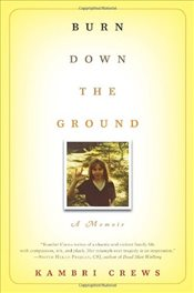 Burn Down the Ground: A Memoir - Crews, Kambri