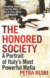 Honored Society : The Secret History of Italys Most Powerful Mafia - Reski, Petra