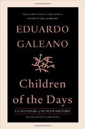 Children of the Days : A Calendar of Human History - Galeano, Eduardo