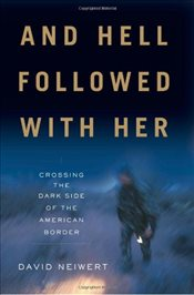 And Hell Followed Wıth Her : Crossing the Dark Side of the American Border - Neiwert, David