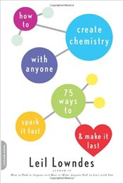 How to Create Chemistry with Anyone : 75 Ways to Spark It Fast and Make It Last - Lowndes, Leil