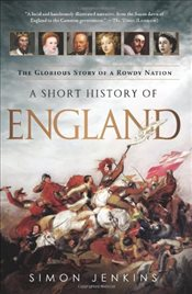 Short History of England : The Glorious Story of a Rowdy Nation - Jenkins, Simon
