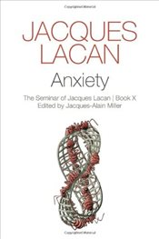 Anxiety : The Seminar of Jacques Lacan : Book 10 - Lacan, Jacques