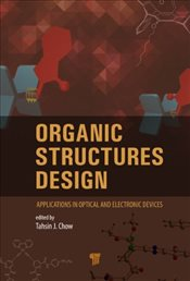 Organic Structures Design : Applications in Optical and Electronic Devices - Chow, Tahsin J.