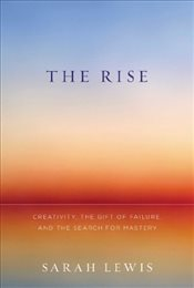 Rise : Creativity, the Gift of Failure, and the Search for Mastery - Lewis, Sarah