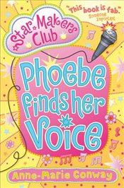 Phoebe Finds Her Voice (Star Makers Club) - Conway, Anne-Marie