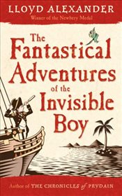 Fantastical Adventures of the Invisible Boy - Alexander, Lloyd