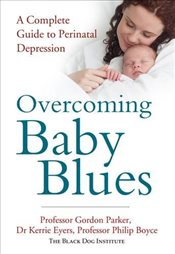 Overcoming Baby Blues : A Complete Guide to Perinatal Depression - PARKER, GORDON
