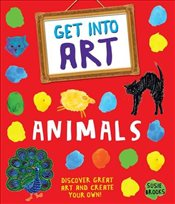 Get Into Art : Animals : Discover great art and create your own! - Brooks, Susie