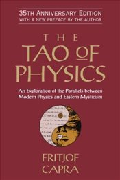 Tao of Physics : An Exploration of the Parallels Between Modern Physics and Eastern Mysticism - Capra, Fritjof