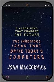 Nine Algorithms That Changed the Future : The Ingenious Ideas That Drive Todays Computers - MacCormick, John