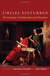 Circles Disturbed : The Interplay of Mathematics and Narrative - Doxiadis, Apostolos