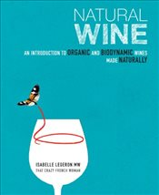 Natural Wine : An Introduction To Organic And Biodynamic Wines Made Naturally - Legeron, Isabelle