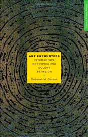 Ant Encounters : Interaction Networks and Colony Behavior - Gordon, Deborah M.