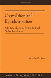 Convolution and Equidistribution : Sato-Tate Theorems for Finite-Field Mellin Transforms : AM-180 - Katz, Nicholas M.