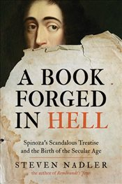 Book Forged in Hell : Spinozas Scandalous Treatise and the Birth of the Secular Age - Nadler, Steven