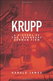 Krupp : A History of the Legendary German Firm - James, Harold