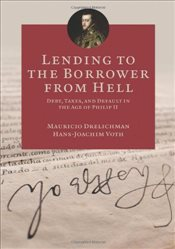 Lending to the Borrower from Hell : Debt, Taxes, and Default in the Age of Philip II - Drelichman, Mauricio