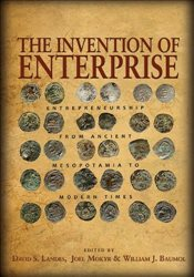 Invention of Enterprise : Entrepreneurship from Ancient Mesopotamia to Modern Times - Landes, David S.