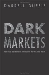 Dark Markets : Asset Pricing and Information Transmission in Over-the-Counter Markets - Duffie, Darrell