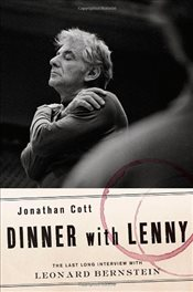 Dinner with Lenny : The Last Long Interview with Leonard Bernstein - Cott, Jonathan