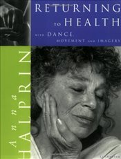 Return to Health : with Dance, Movement and Imagery - Halprin, Anna