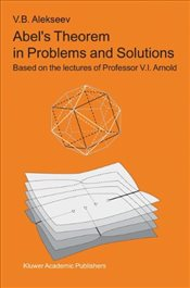 Abel S Theorem in Problems and Solutions: Based on the Lectures of Professor V.I. Arnold (the Kluwer - Alekseev, V. B.