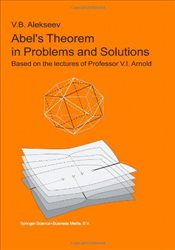 Abel S Theorem in Problems and Solutions: Based on the Lectures of Professor V.I. Arnold - Alekseev, V. B.