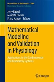Mathematical Modeling and Validation in Physiology: Applications to the Cardiovascular and Respirato -