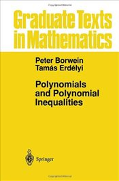 Polynomials and Polynomial Inequalities (Graduate Texts in Mathematics) - Borwein, Peter