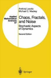Chaos, Fractals, and Noise: Stochastic Aspects of Dynamics (Applied Mathematical Sciences) - Lasota, Andrzej