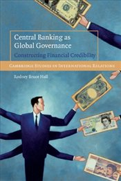 Central Banking as Global Governance: Constructing Financial Credibility  - Hall, Rodney Bruce