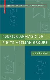 Fourier Analysis on Finite Abelian Groups (Applied and Numerical Harmonic Analysis) - Luong, Bao