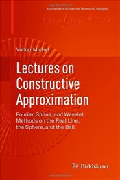 Lectures on Constructive Approximation: Fourier, Spline, and Wavelet Methods on the Real Line, the S - Michel, Volker