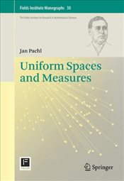 Uniform Spaces and Measures (Fields Institute Monographs) - Pachl, Jan