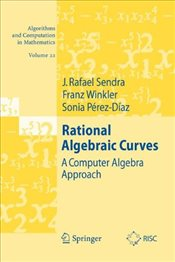 Rational Algebraic Curves: A Computer Algebra Approach (Algorithms and Computation in Mathematics) - Sendra, J. Rafael