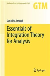 Essentials of Integration Theory for Analysis (Graduate Texts in Mathematics) - Stroock, Daniel W.