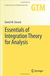 Essentials of Integration Theory for Analysis: 262 (Graduate Texts in Mathematics) - Stroock, Daniel W.