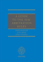 Guide to the SIAC Arbitration Rules - Reed, Lucy