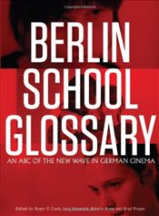 Berlin School Glossary: An ABC of the New Wave in German Cinema - Cook, Roger